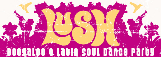 LUSH: Boogaloo & Latin Soul Dance Party