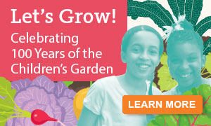 Let's Grow! Celebrating 100 Years of the Children's Garden.
